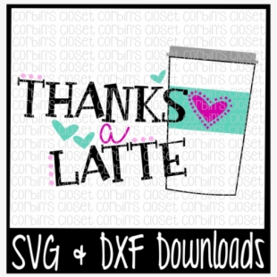 Free Latte Svg Thanks A Latte Cut File Crafter File Poster Transparent Cartoon Free Cliparts Silhouettes Netclipart